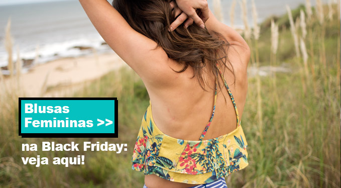 Blusas com alças, blusas ciganinha, blusas básicas, blusas decotadas e estampadas na Black Friday da Redley