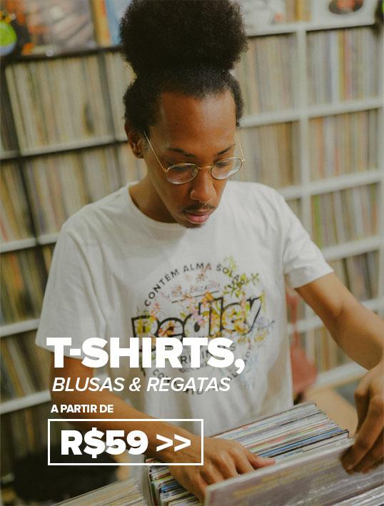 T-Shirts, Blusas e Regatas a partir de R$59