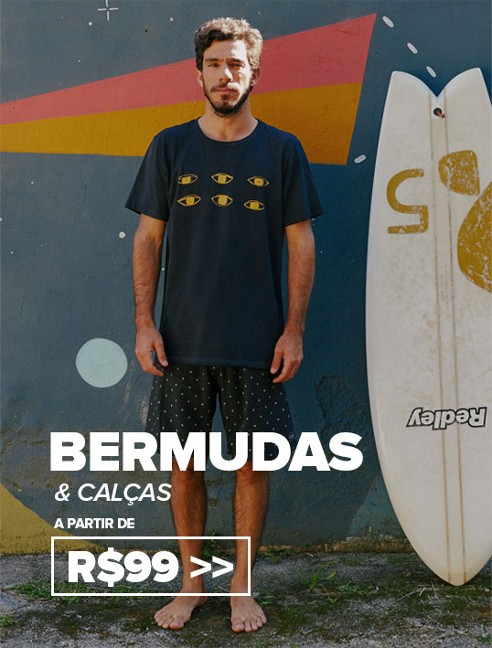 Bermudas e Calças a partir de R$99